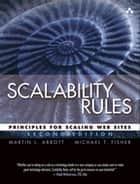 Scalability Rules - Principles for Scaling Web Sites ebook by Martin L. Abbott, Michael T. Fisher