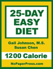 25-Day Easy Diet - 1200 Calorie ebook by Gail Johnson, M.S.,Susan Chen