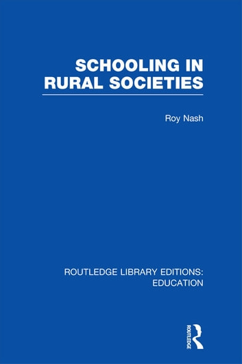 Schooling in Rural Societies (RLE Edu L) ebook by Roy Nash