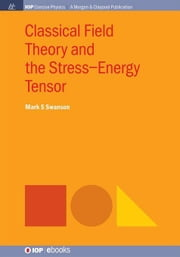 Classical Field Theory and the Stress-Energy Tensor ebook by Swanson, Mark S.