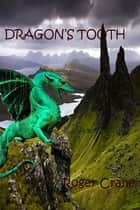 Dragon's Tooth ebook by Roger Crane