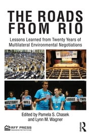 The Roads from Rio - Lessons Learned from Twenty Years of Multilateral Environmental Negotiations ebook by Pamela Chasek,Lynn M. Wagner
