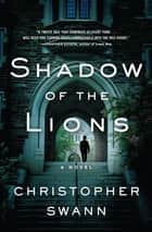 Shadow of the Lions - A Novel e-bok by Christopher Swann