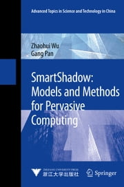 SmartShadow: Models and Methods for Pervasive Computing ebook by Zhaohui Wu,Gang Pan