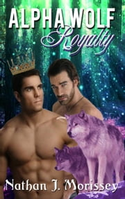 Alpha Wolf Royalty: Book 3, 4, 5 (An MM Gay Alpha Werewolf Mating Paranormal Romance) - Alpha Wolf Royalty ebook by Nathan J Morissey