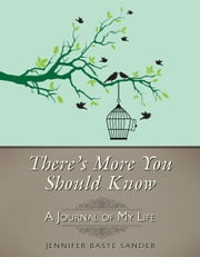 There's More You Should Know - A Journal of My Life ebook by Jennifer Basye Sander