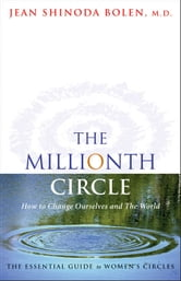The Millionth Circle - How to Change Ourselves and The World ebook by Bolen, Jean Shinoda