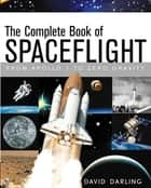 The Complete Book of Spaceflight ebook by David Darling