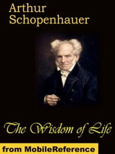 The Wisdom Of Life (Mobi Classics) ebook by Arthur Schopenhauer,T. Bailey Saunders (Translator)