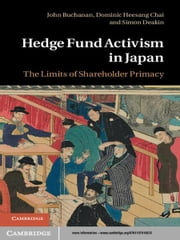 Hedge Fund Activism in Japan - The Limits of Shareholder Primacy ebook by John Buchanan,Professor Dominic Heesang Chai,Simon Deakin