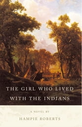 The Girl Who Lived with the Indians ebook by Hampie Roberts