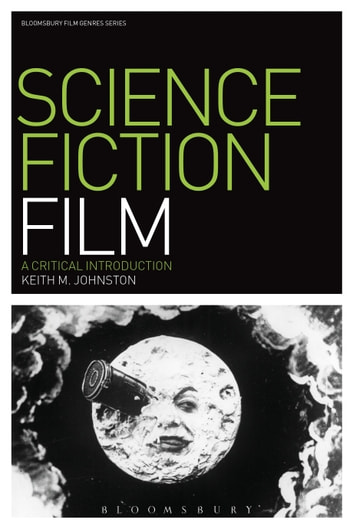 Science Fiction Film - A Critical Introduction ebook by Keith M. Johnston