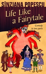 Life Like a Fairytale - Comedy in two parts ebook by Sînziana Popescu