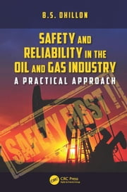 Safety and Reliability in the Oil and Gas Industry: A Practical Approach ebook by Dhillon, B.S.