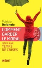 Comment garder le moral (même par temps de crises) ebook by