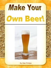 Make Your Own Beer ebook by Dee Phillips