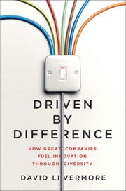 Driven by Difference - How Great Companies Fuel Innovation Through Diversity ebook by David Livermore, Ph.D.