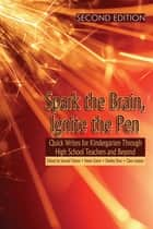 Spark the Brain, Ignite the Pen (SECOND EDITION) ebook by Samuel Totten,Helen Eaton,Shelley Dirst,Clare Lesieur