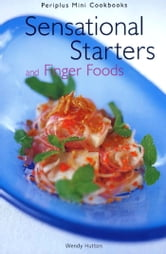 Sensational Starters and Finger Foods ebook by Wendy Hutton