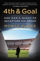 4th and Goal ebook by Monte Burke