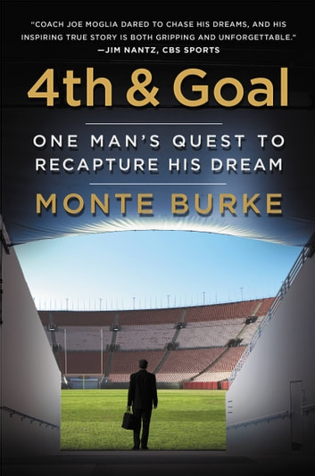 4th and Goal - One Man's Quest to Recapture His Dream ebook by Monte Burke