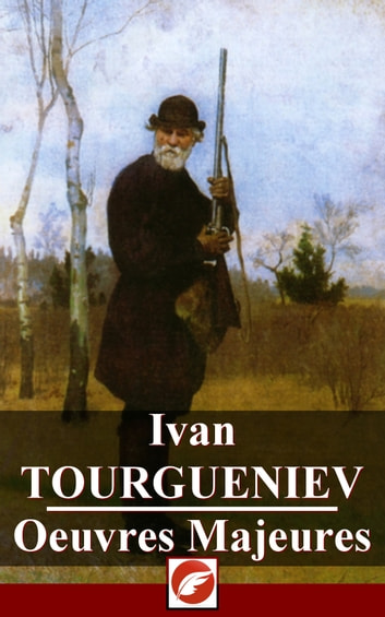 Ivan Tourgueniev - Oeuvres Majeures - 16 volumes ebook by Ivan Tourgueniev
