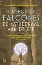 De kathedraal van de zee ebook by Ildefonso Falcones