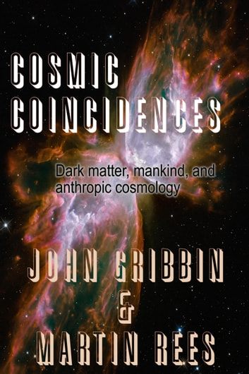 Cosmic Coincidences ebook by John Gribbin,Martin Rees