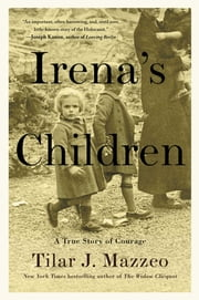 Irena's Children - The Extraordinary Story of the Woman Who Saved 2,500 Children from the Warsaw Ghetto ebook by Kobo.Web.Store.Products.Fields.ContributorFieldViewModel