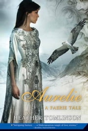 Aurelie - A Faerie Tale ebook by Heather Tomlinson