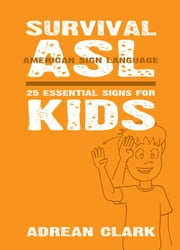 Survival ASL: 25 Essential Signs for Kids [American Sign Language] ebook by Adrean Clark