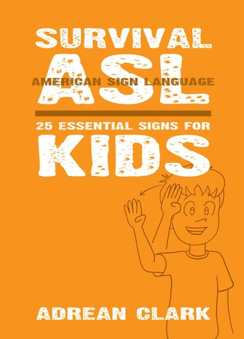 Survival asl 25 essential signs for kids american sign language survival asl 25 essential signs for kids american sign language ebook by adrean urtaz Images