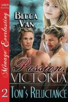 Passion, Victoria 2: Toni's Reluctance ebook by Becca Van