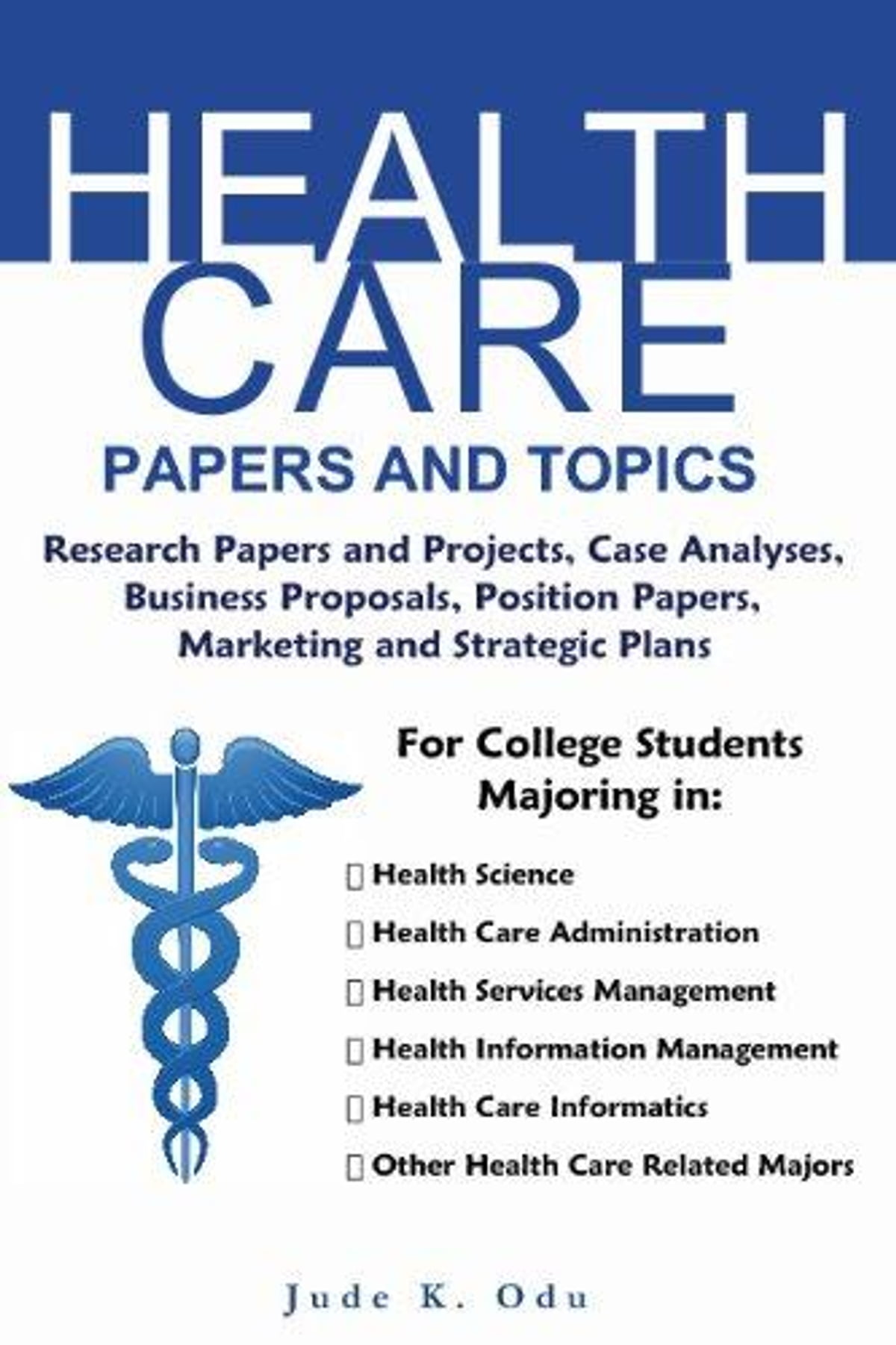 health care papers and topics for college students in health care health care papers and topics for college students in health care related majors ebook by odu jude k 9781936085101 kobo