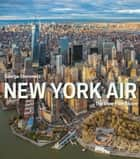 New York Air - The View from Above ebook by George Steinmetz