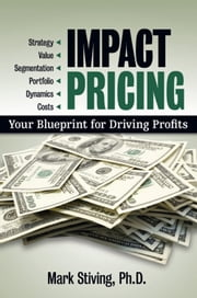 Impact Pricing - Your Blueprint for Driving Profits ebook by Mark Stiving