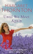 Until We Meet Again ebook by Margaret Thornton