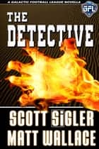 The Detective ebook by Scott Sigler, Matt Wallace