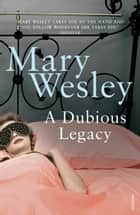 A Dubious Legacy ebook by Mary Wesley