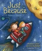 Just Because ebook by Rebecca Elliott