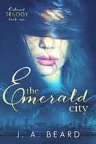 The Emerald City - Book One of the Osland Trilogy ebook by J.A. Beard