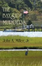 The Bayside Murders ebook by John A. Miller, Jr.