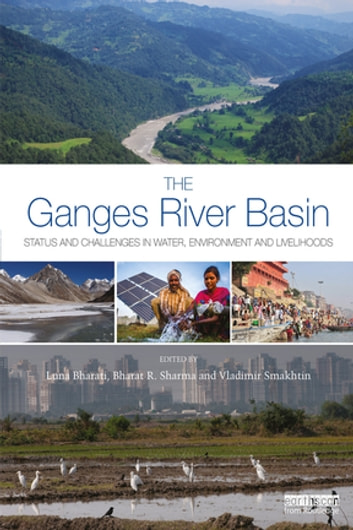 The Ganges River Basin - Status and Challenges in Water, Environment and Livelihoods ebook by
