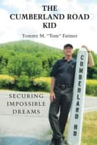 "The Cumberland Road Kid - Securing Impossible Dreams ebook by Tommy M. ""Tom"" Darlene"