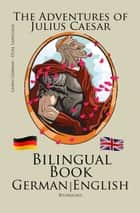 Learn German - Bilingual Book (German - English) The Adventures of Julius Caesar ebook by Bilinguals