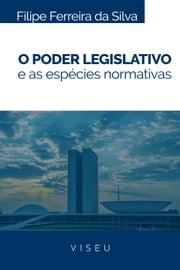 O Poder legislativo e as espécies normativas ebook by Filipe Ferreira da Silva