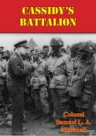 Cassidy's Battalion ebook by Colonel Samuel L. A. Marshall,Gen. Jacob E. Smart