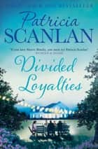 Divided Loyalties - A warm and witty novel about a family gathering that is full of intrigue and drama! ebook by Patricia Scanlan