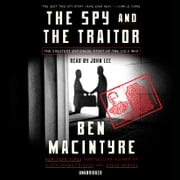 The Spy and the Traitor - The Greatest Espionage Story of the Cold War audiobook by Ben Macintyre