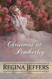 Christmas at Pemberley - A Pride and Prejudice Holiday Vagary, Told Through the Eyes of All Who Knew It ebook by Regina Jeffers